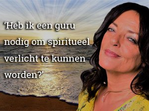 'Heb ik een guru nodig om spiritueel verlicht te kunnen worden?'